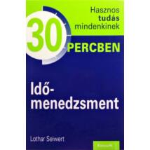Lothar Seiwert: Időmenedzsment - 30 percben