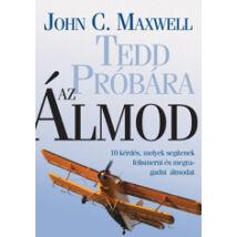 John C. Maxwell: Tedd próbára az ÁLMOD!