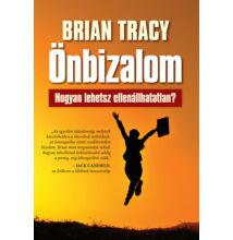 Brian Tracy: Önbizalom - Hogyan lehetsz ellenállhatatlan?