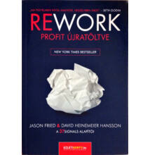 Jason Fried & David Heinemeier Hansson: REWORK - Profit újratöltve