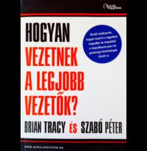 Brian Tracy és Szabó Péter: Hogyan vezetnek a legjobb vezetők?