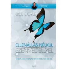 Bob Doyle: Ellenállás nélkül - Szenvedéllyel