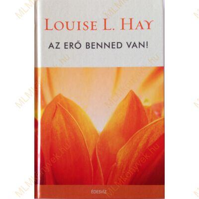 Louise L. Hay: Az erő benned van!