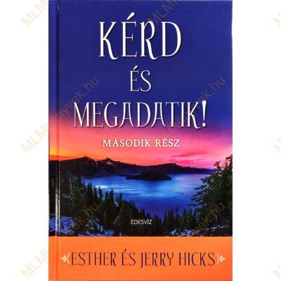 Esther és Jerry Hicks: Kérd és megadatik! - Második rész