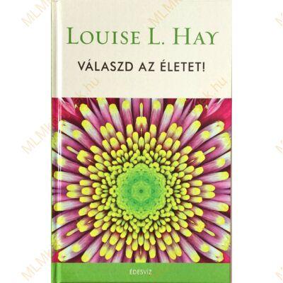 Louise L. Hay: Válaszd az életet!