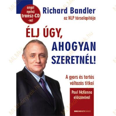 Richard Bandler: Élj úgy, ahogyan szeretnél!