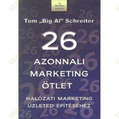 """Tom """"Big Al"""" Schreiter: 26 azonnali marketing ötlet - Hálózati marketing üzleted építéséhez"""