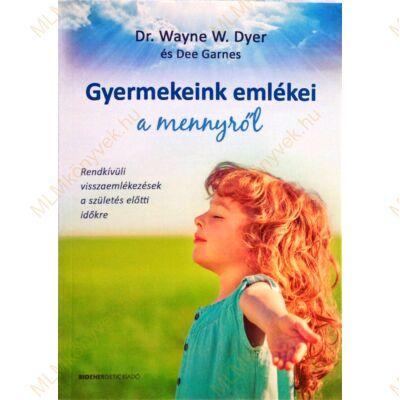 Dr. Wayne W. Dyer és Dee Garnes: Gyermekeink emlékei a mennyről