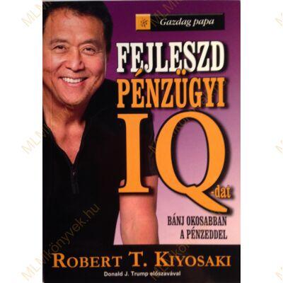 Robert T. Kiyosaki: Fejleszd Pénzügyi IQ-dat