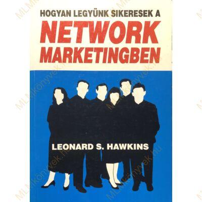 Leonard S. Hawkins: Hogyan legyünk sikeresek a network marketingben?