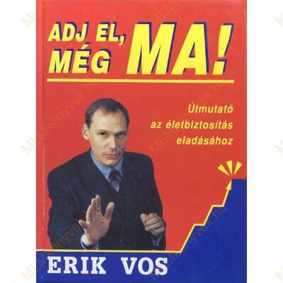 Erik Vos: Adj el még ma!