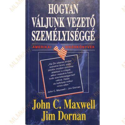 John C. Maxwell és Jim Dornan: Hogyan váljunk vezető személyiséggé