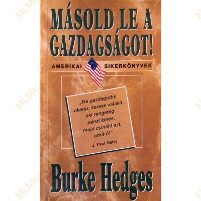 Burke Hedges: Másold le a gazdagságot!