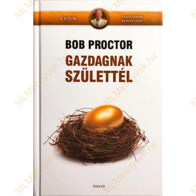 Bob Proctor: Gazdagnak születtél