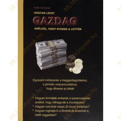 Keith Schreiter: Hogyan lehet GAZDAG, anélkül, hogy nyerne a lottón
