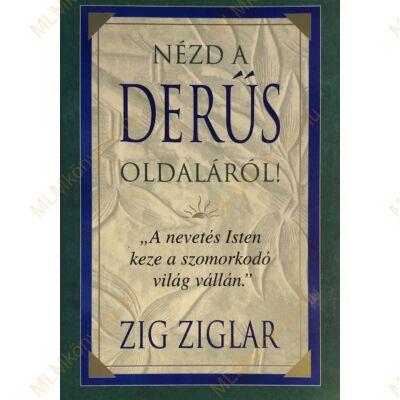 Zig Ziglar: Nézd a derűs oldaláról!