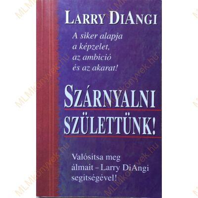 Larry DiAngi: Szárnyalni születtünk!