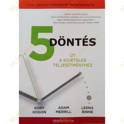 Kory Kogon - Adam Merrill - Leena Rinne: 5 döntés - Út a kivételes teljesítményhez