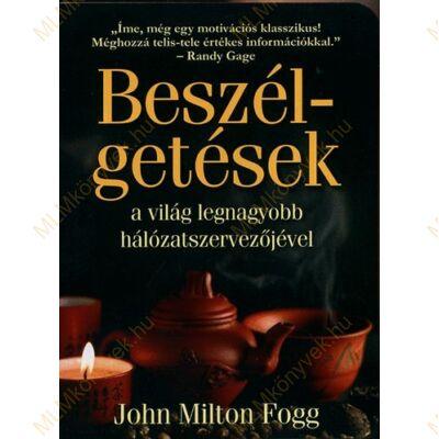 John Milton Fogg: Beszélgetések a világ legnagyobb hálózatszervezőjével