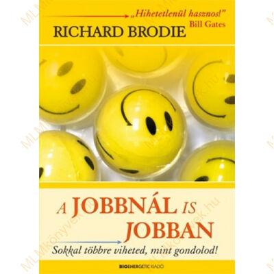 Richard Brodie: A jobbnál is jobban - Sokkal többre viheted, mint gondolod!