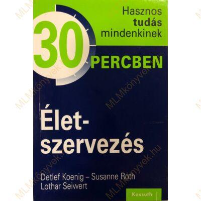 D. Koenig - S. Roth - L. Sweiwert: Életszervezés - 30 percben