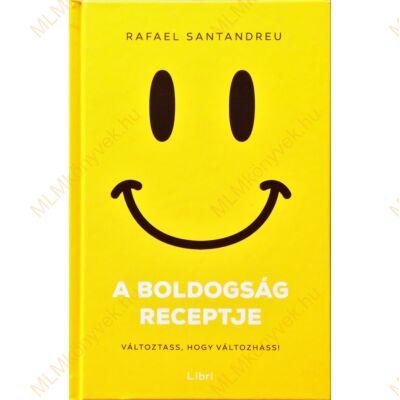 Rafael Santandreu: A boldogság receptje - Változtass, hogy változhass!