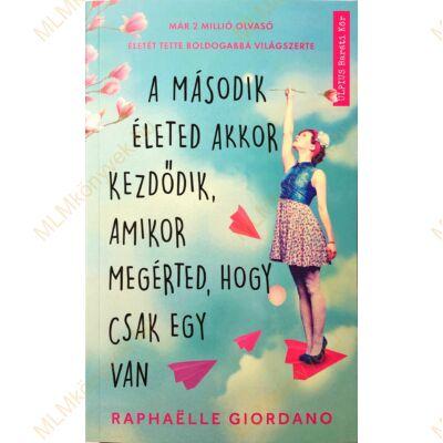 Raphaelle Giordano: A második életed akkor kezdődik, amikor megérted, hogy csak egy van