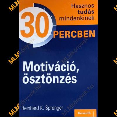 Reinhard K. Sprenger: Motiváció, ösztönzés - 30 percben