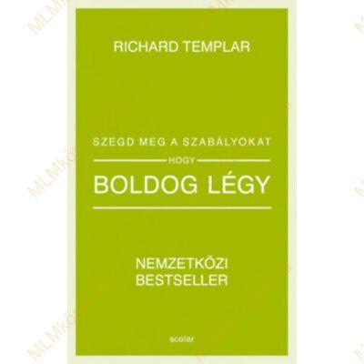Richard Templar: Szegd meg a szabályokat, hogy boldog légy