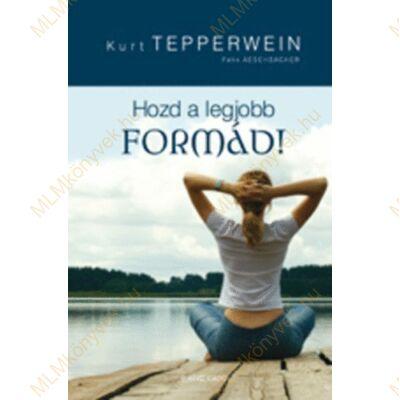 Kurt Tepperwein: Hozd a legjobb formád!