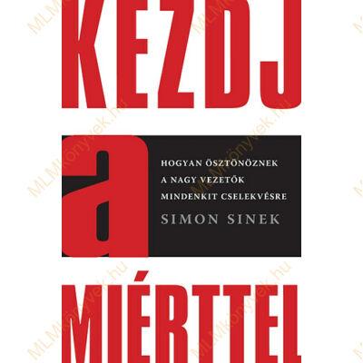 Simon Sinek: Kezdj a miérttel