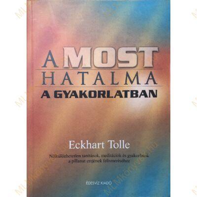 Eckhart Tolle: A most hatalma a gyakorlatban