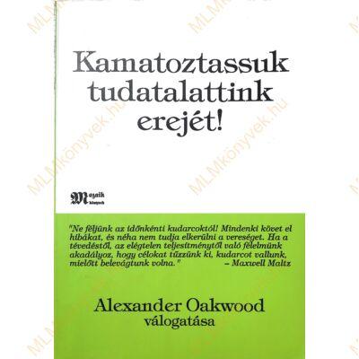 Alexander Oakwood: Kamatoztassuk tudatalattink erejét!