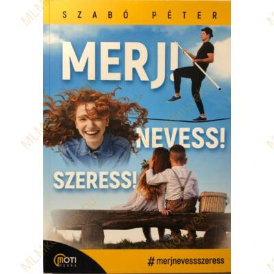 Szabó Péter: Merj! Nevess! Szeress!