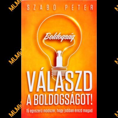 Szabó Péter: Válaszd a boldogságot!