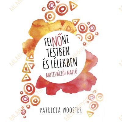 Patricia Wooster: FelNŐni testben és lélekben - Motivációs napló