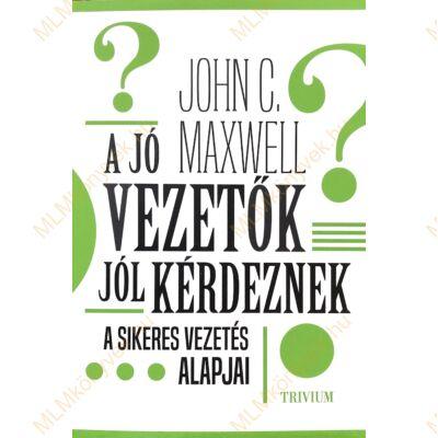 John C. Maxwell: A jó vezetők jól kérdeznek