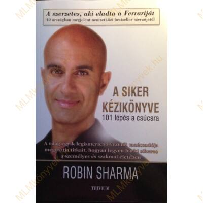 Robin Sharma: A siker kézikönyve - 101 lépés a csúcsra