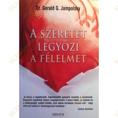 Gerald G. Jampolsky: A szeretet legyőzi a félelmet