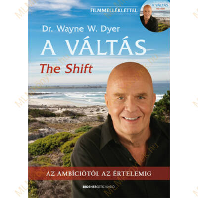 Dr. Wayne W. Dyer: A váltás - Az ambíciótól az értelemig - Filmmelléklettel