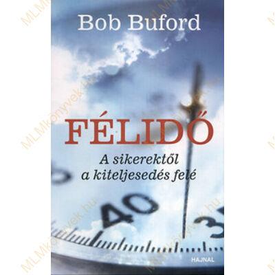 Bob Buford: Félidő - A sikerektől a kiteljesedés felé