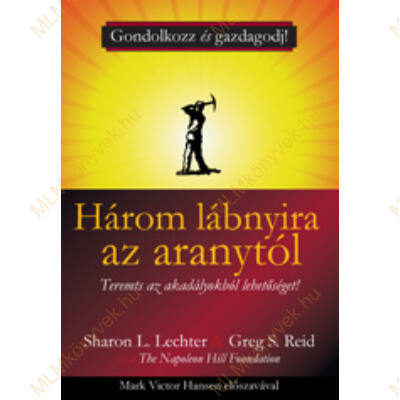 Sharon L. Lechter - Greg S. Reid: Három lábnyira az aranytól