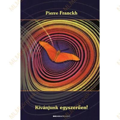 Pierre Franckh: Kívánjunk egyszerűen!