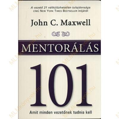 John C. Maxwell: Mentorálás 101 - Amit minden vezetőnek tudni kell