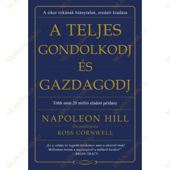 Napoleon Hill: A teljes gondolkodj és gazdagodj