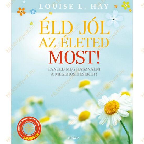 Louise L. Hay: Éld jól az életed most! - CD melléklettel