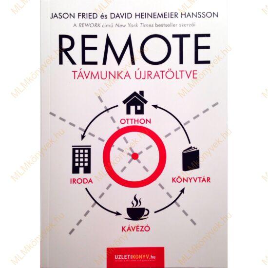 Jason Fried és David H. Hansson: REMOTE - Távmunka újratöltve