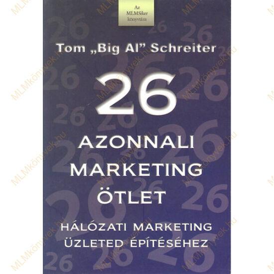 Tom Schreiter: 26 azonnali marketing ötlet - Hálózati marketing üzleted építéséhez