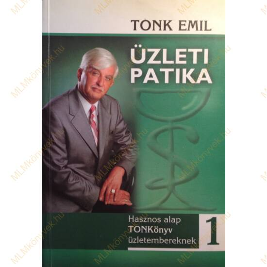 Tonk Emil: Üzleti patika 1. - Hasznos alap TONKönyv üzletembereknek - Dedikált