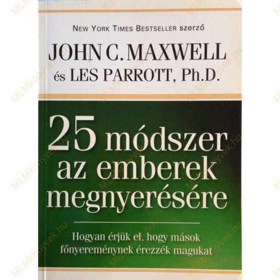 John C. Maxwell és Les Parrott, Ph.D.: 25 módszer az emberek megnyerésére
